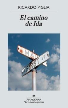 El Camino De Ida - Ricardo Piglia